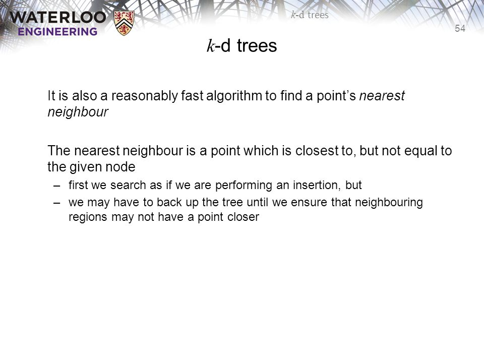 k-d trees It is also a reasonably fast algorithm to find a point's nearest neighbour.
