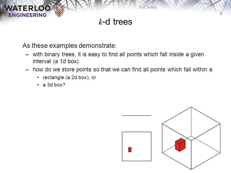 k-d trees As these examples demonstrate: