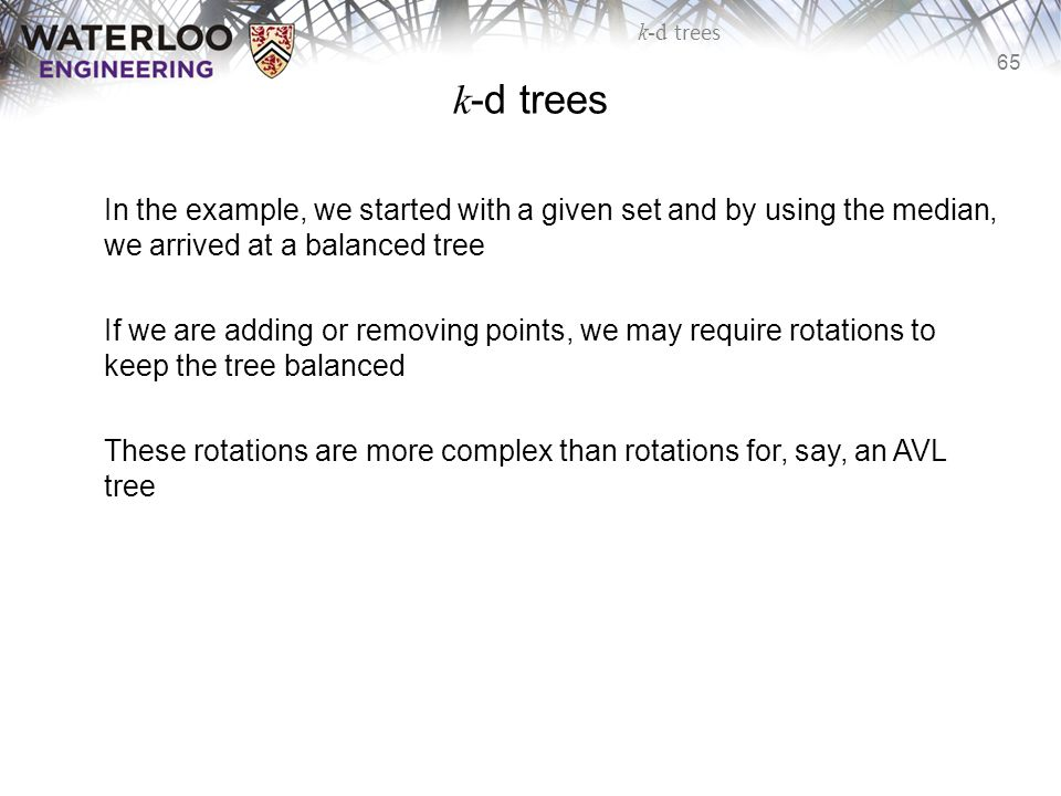 k-d trees In the example, we started with a given set and by using the median, we arrived at a balanced tree.