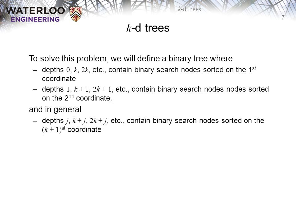 k-d trees To solve this problem, we will define a binary tree where