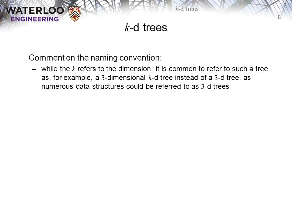 k-d trees Comment on the naming convention: