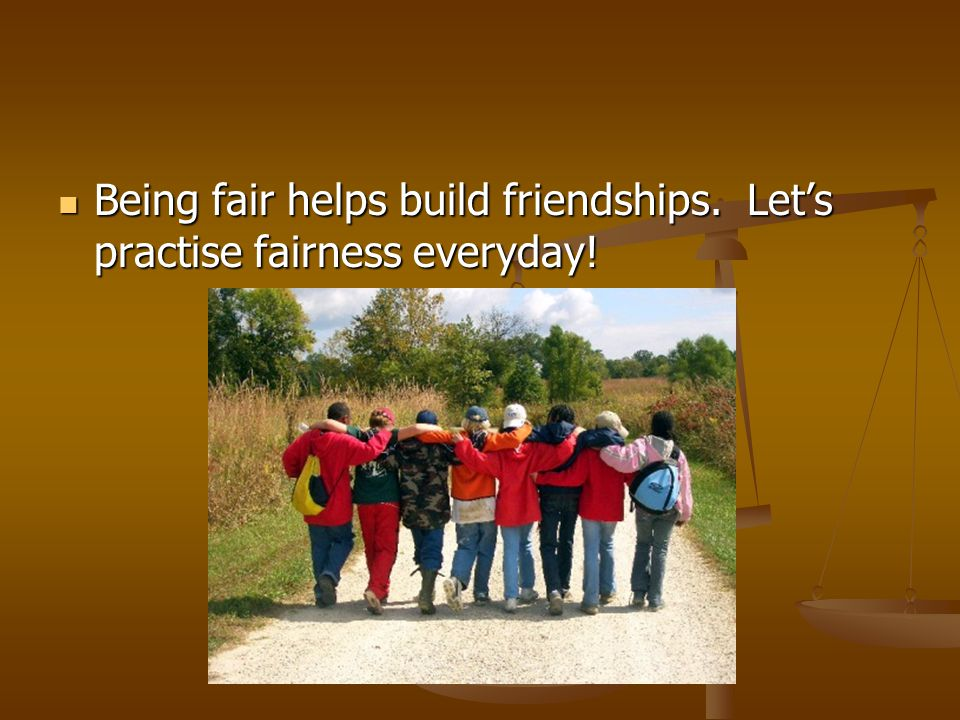 Being fair helps build friendships. Let's practise fairness everyday!