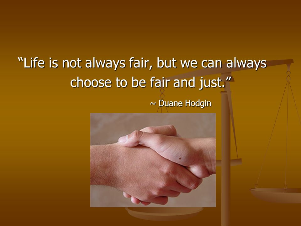 choose to be fair and just.