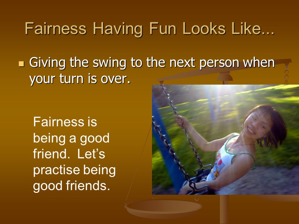 Fairness Having Fun Looks Like...