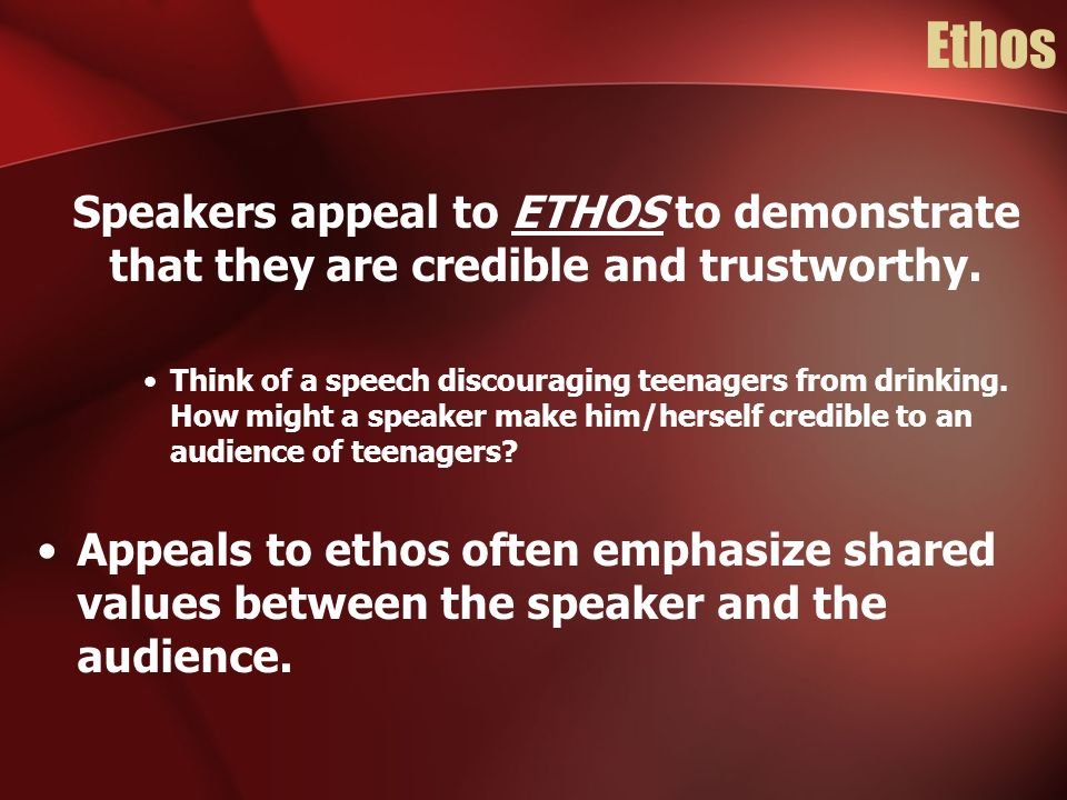 Ethos Speakers appeal to ETHOS to demonstrate that they are credible and trustworthy.