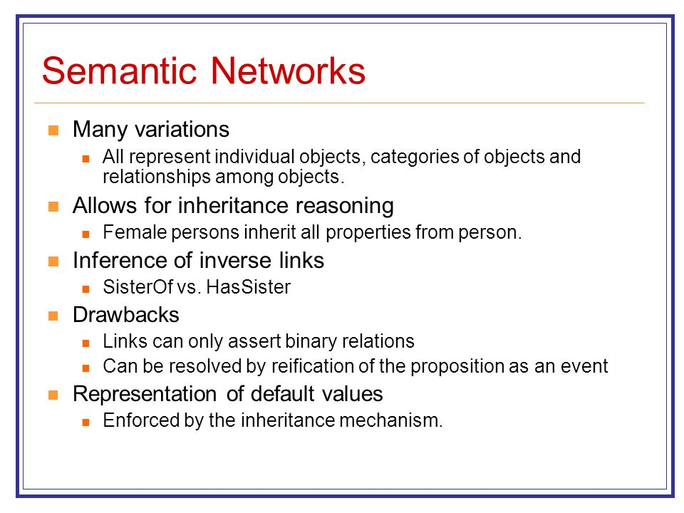 Semantic Networks Many variations Allows for inheritance reasoning