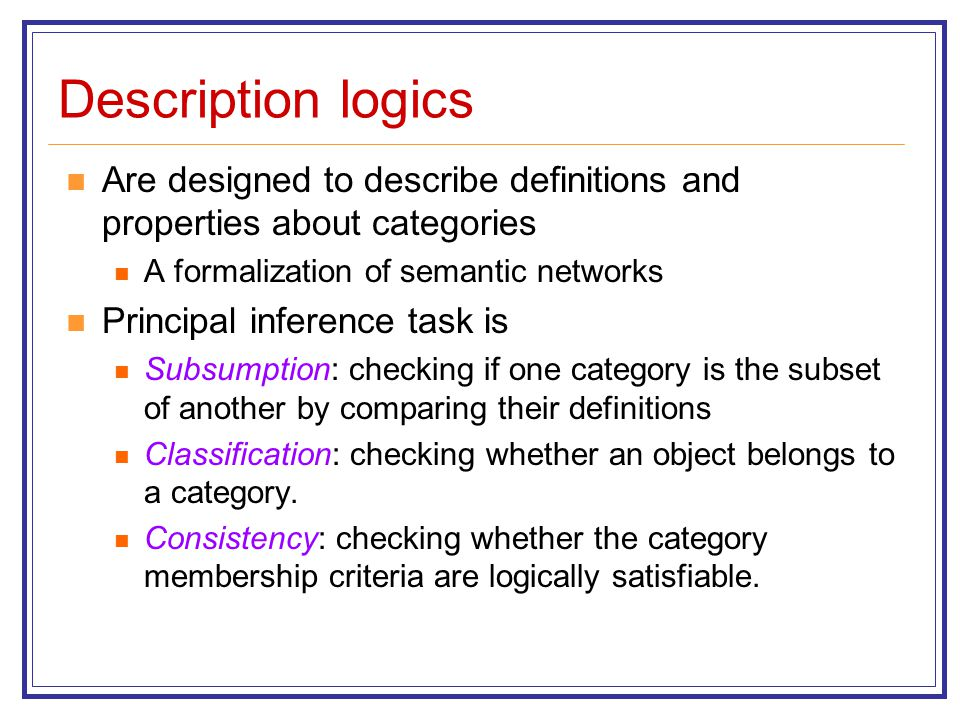 Description logics Are designed to describe definitions and properties about categories. A formalization of semantic networks.