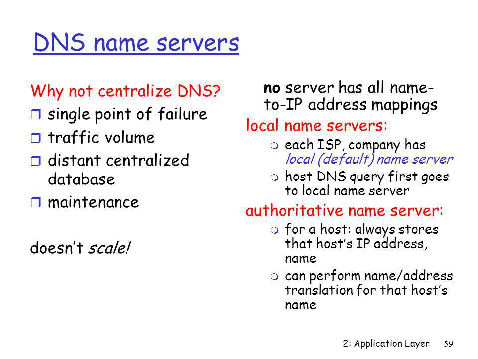 DNS name servers no server has all name-to-IP address mappings
