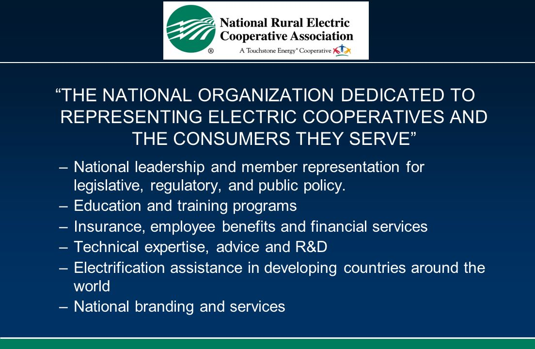 THE NATIONAL ORGANIZATION DEDICATED TO REPRESENTING ELECTRIC COOPERATIVES AND THE CONSUMERS THEY SERVE
