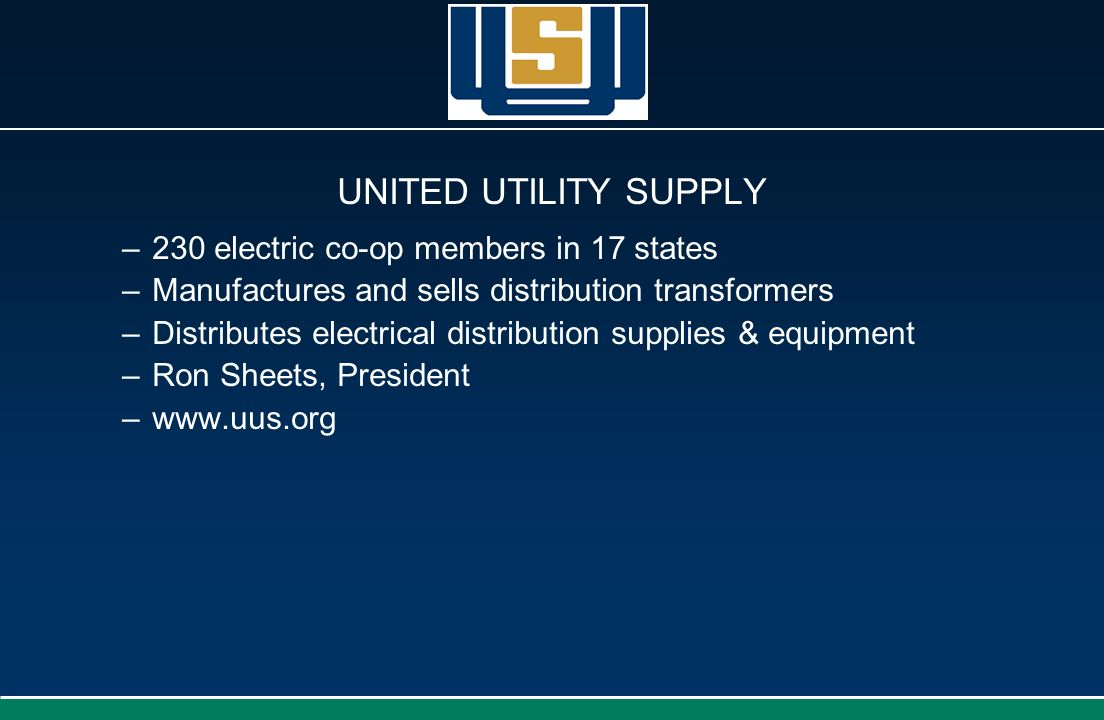 UNITED UTILITY SUPPLY 230 electric co-op members in 17 states