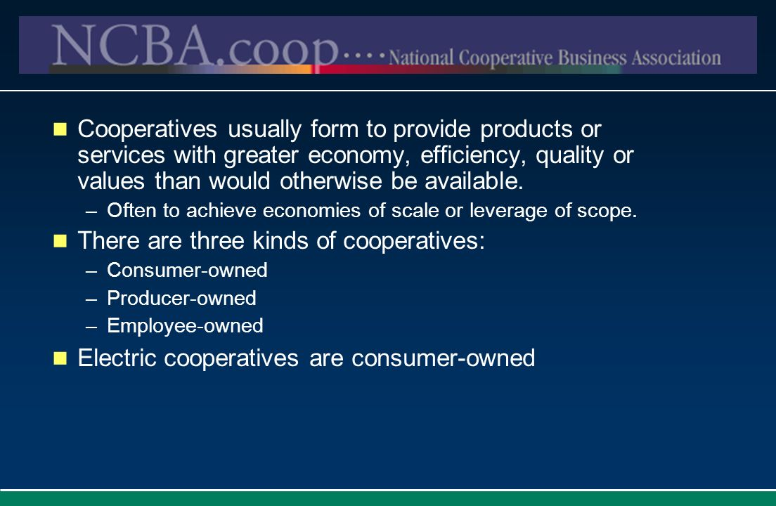 There are three kinds of cooperatives: