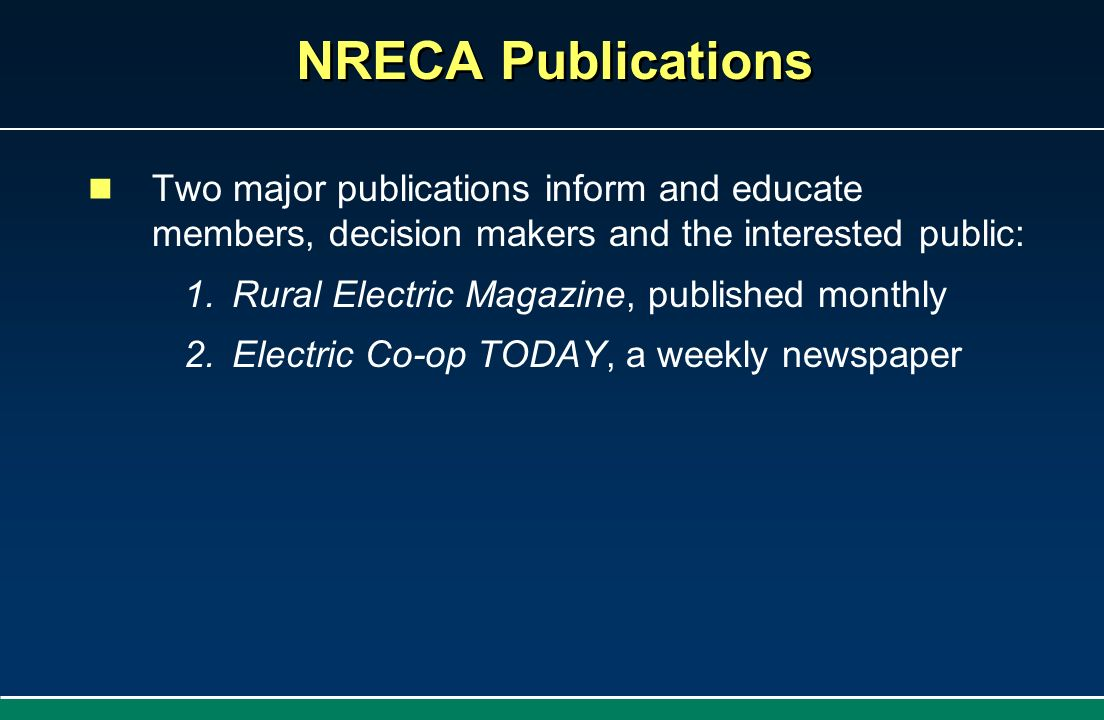 NRECA Publications Two major publications inform and educate members, decision makers and the interested public: