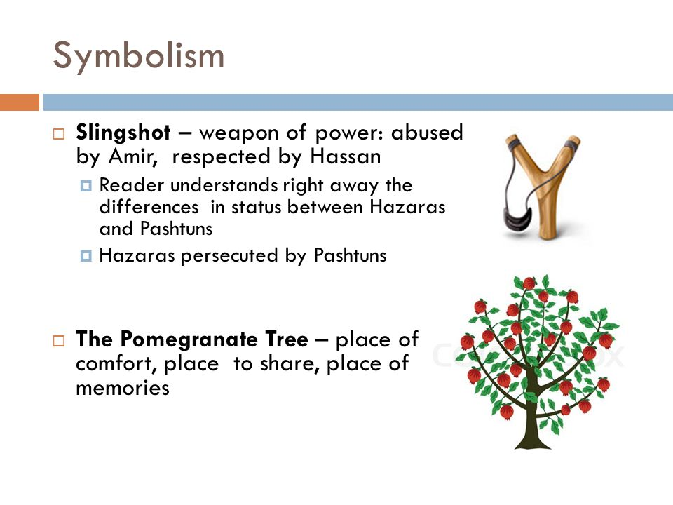 Symbolism Slingshot – weapon of power: abused by Amir, respected by Hassan.