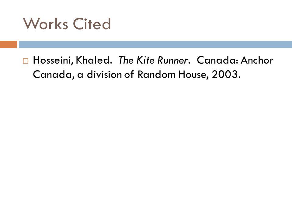 Works Cited Hosseini, Khaled. The Kite Runner.