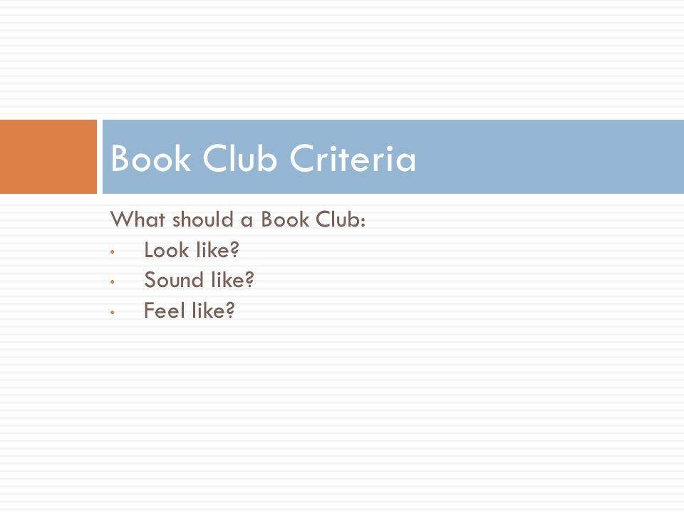 Book Club Criteria What should a Book Club: Look like Sound like