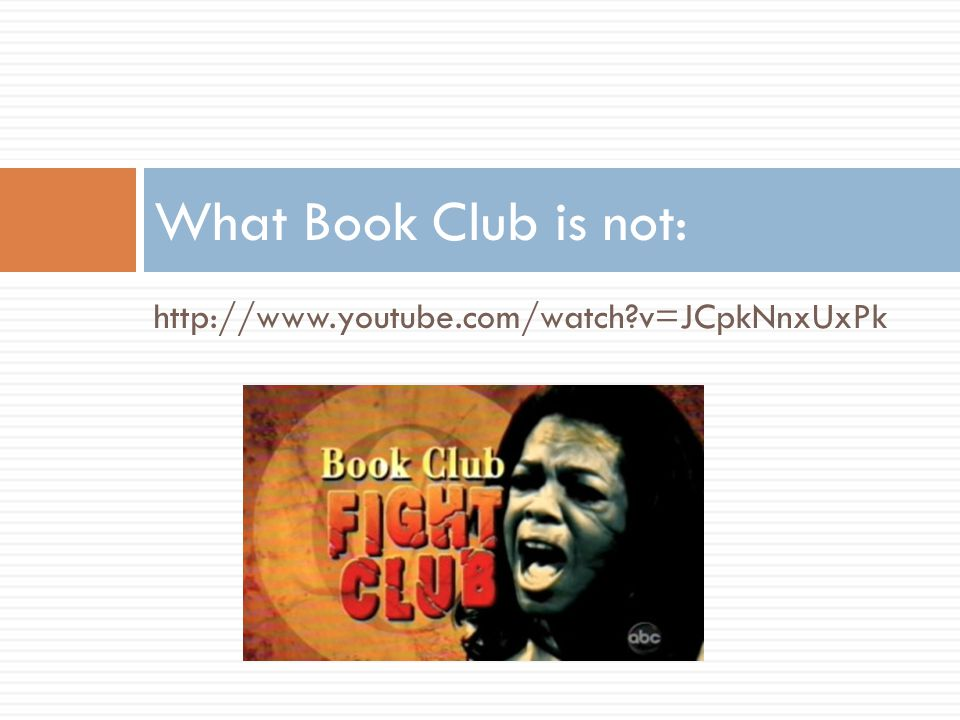 What Book Club is not: http://www.youtube.com/watch v=JCpkNnxUxPk