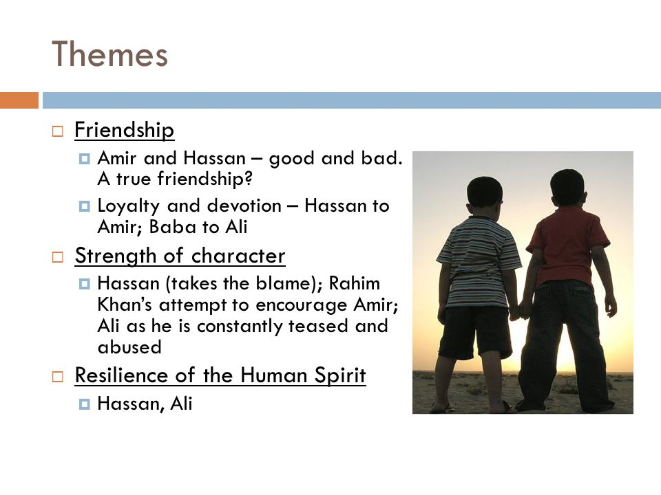 Themes Friendship Strength of character Resilience of the Human Spirit