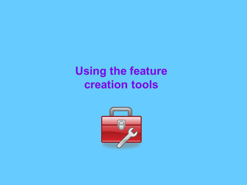 Using the feature creation tools