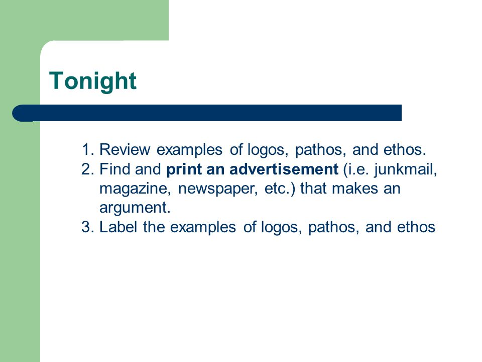 Tonight Review examples of logos, pathos, and ethos.