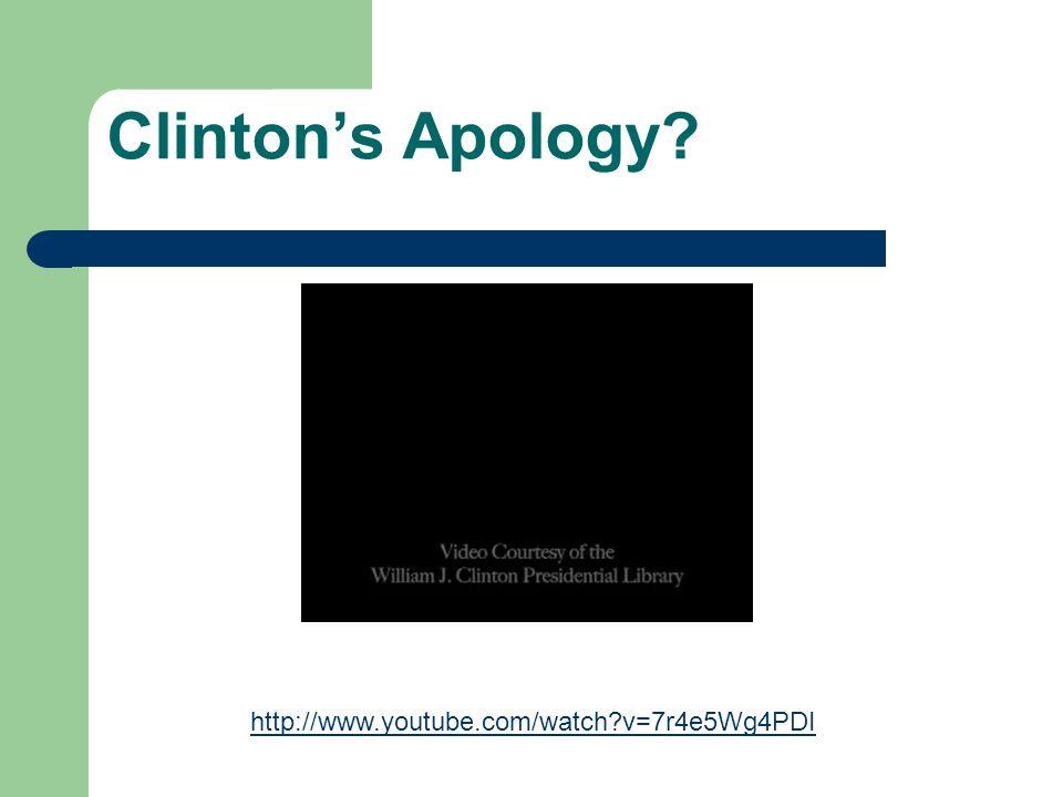 Clinton's Apology http://www.youtube.com/watch v=7r4e5Wg4PDI