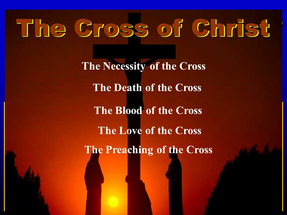 The Necessity of the Cross The Preaching of the Cross