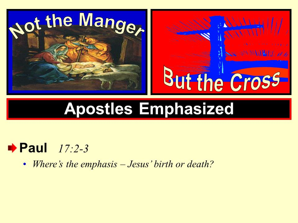 Apostles Emphasized Not the Manger But the Cross Paul 17:2-3