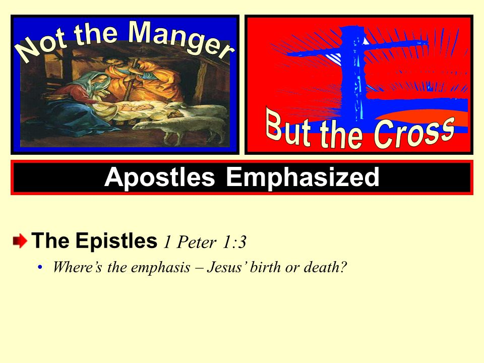 Apostles Emphasized Not the Manger But the Cross