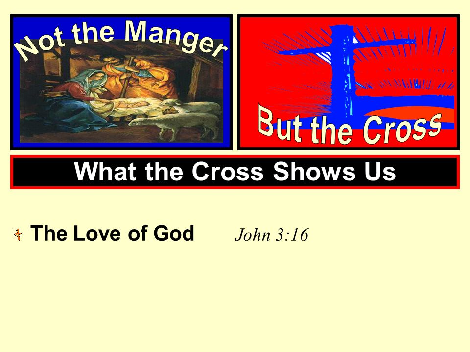 What the Cross Shows Us Not the Manger But the Cross