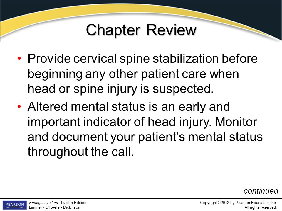Chapter ReviewProvide cervical spine stabilization before beginning any other patient care when head or spine injury is suspected.