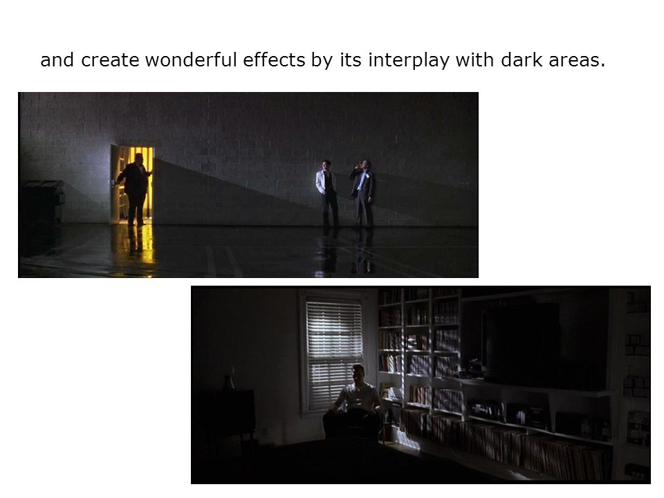 and create wonderful effects by its interplay with dark areas.