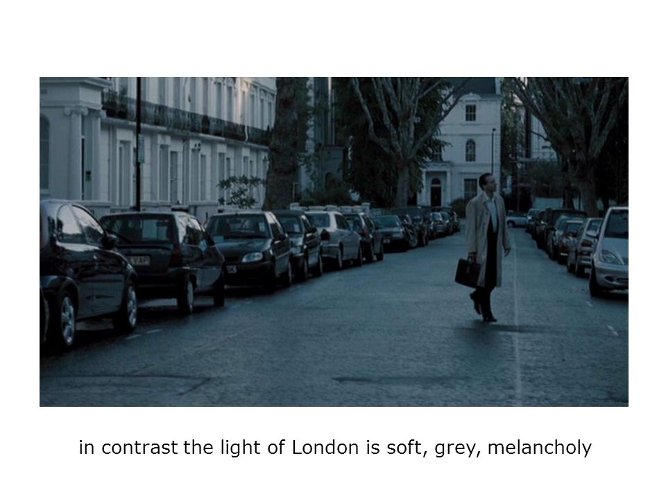 in contrast the light of London is soft, grey, melancholy