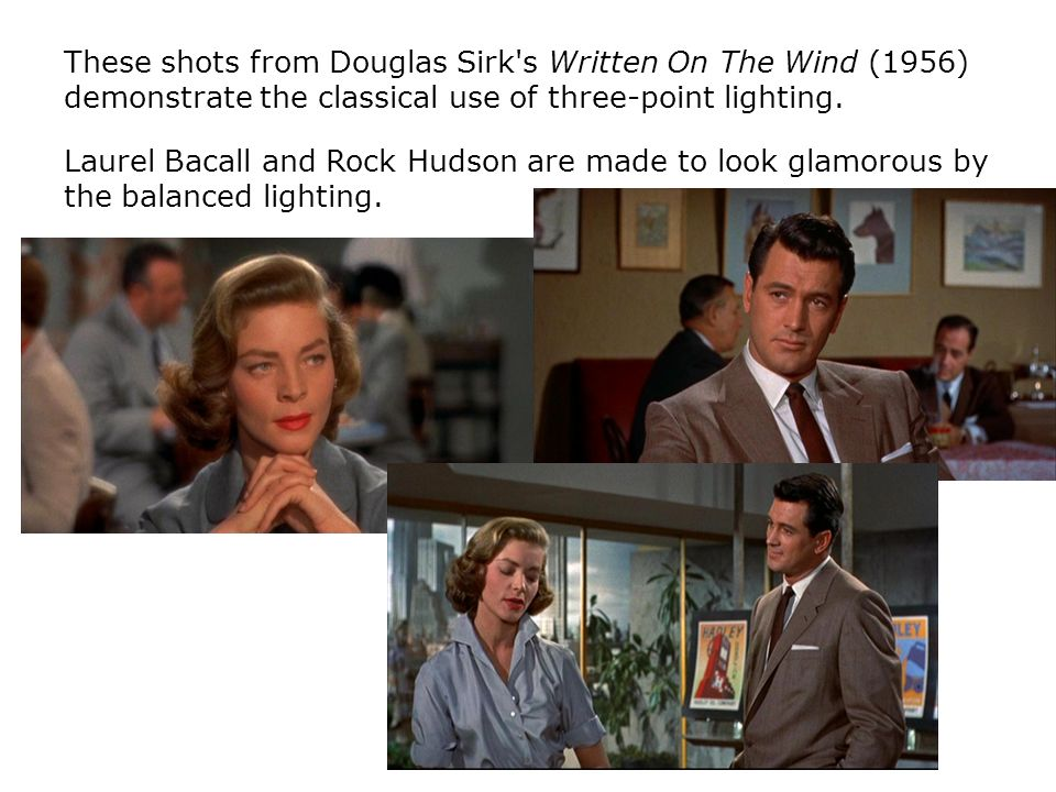 These shots from Douglas Sirk s Written On The Wind (1956) demonstrate the classical use of three-point lighting.