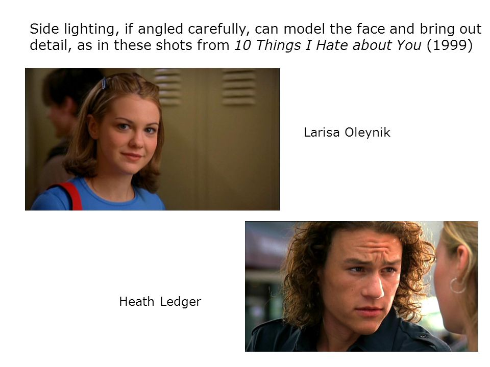 Side lighting, if angled carefully, can model the face and bring out detail, as in these shots from 10 Things I Hate about You (1999)