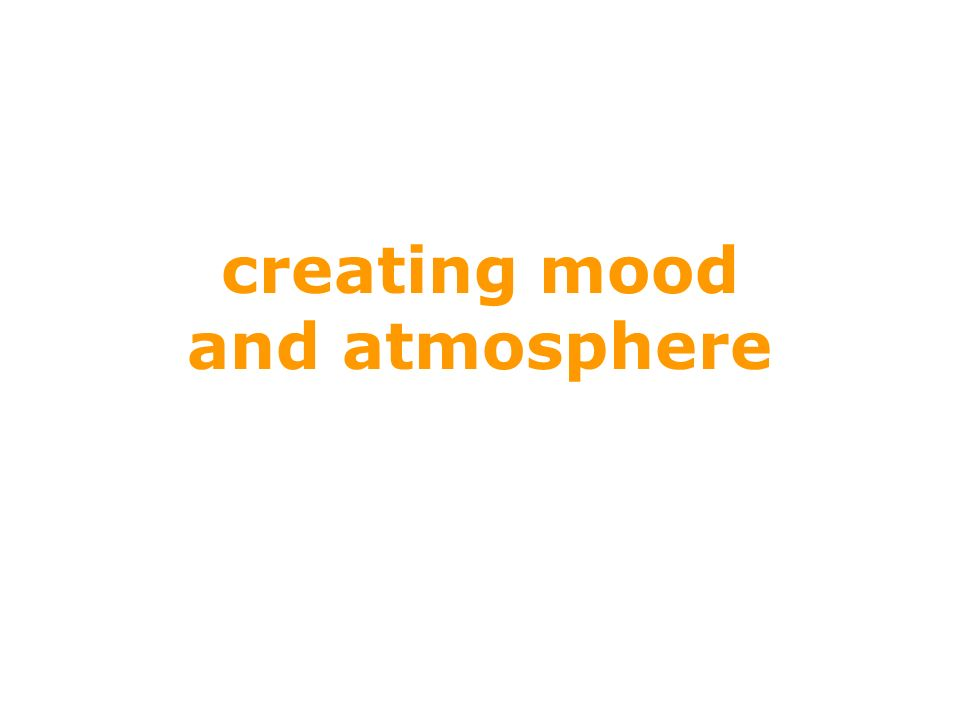 creating mood and atmosphere