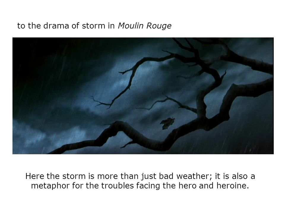 to the drama of storm in Moulin Rouge