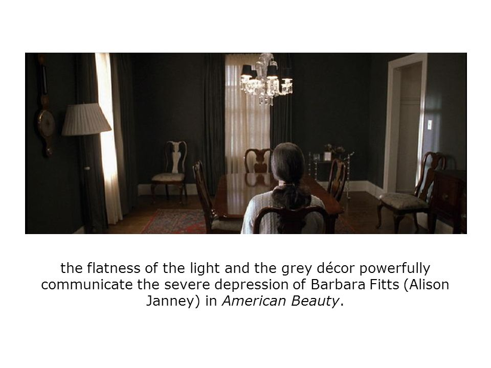 the flatness of the light and the grey décor powerfully communicate the severe depression of Barbara Fitts (Alison Janney) in American Beauty.