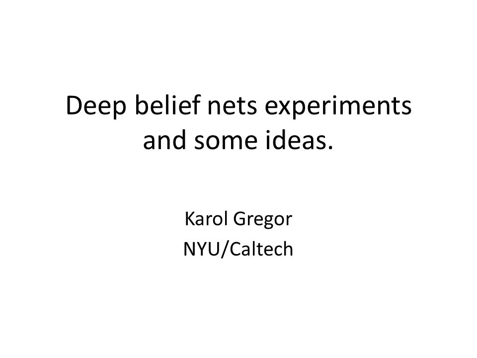 Deep belief nets experiments and some ideas.