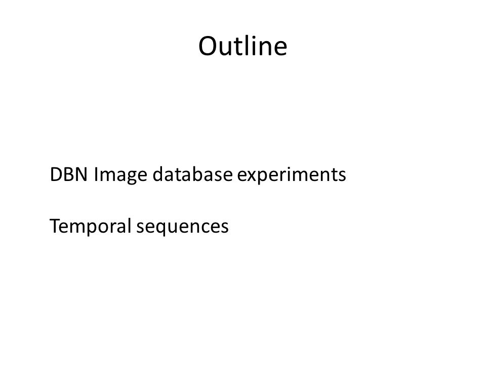 Outline DBN Image database experiments Temporal sequences