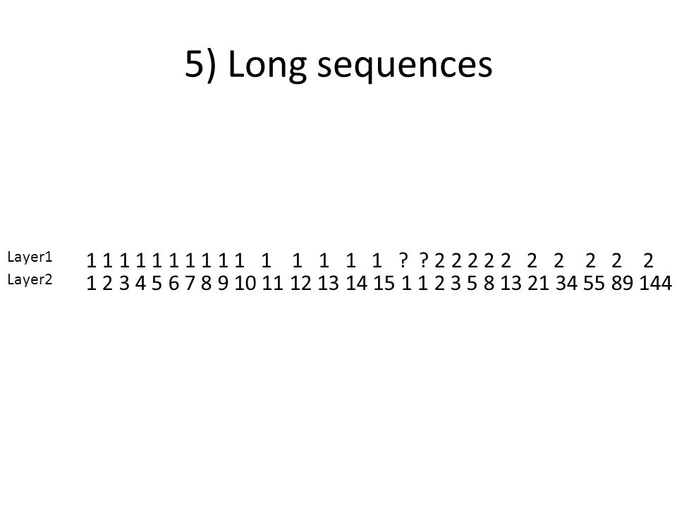 5) Long sequences Layer1. 1 1 1 1 1 1 1 1 1 1 1 1 1 1 1 2 2 2 2 2 2 2 2 2 2.