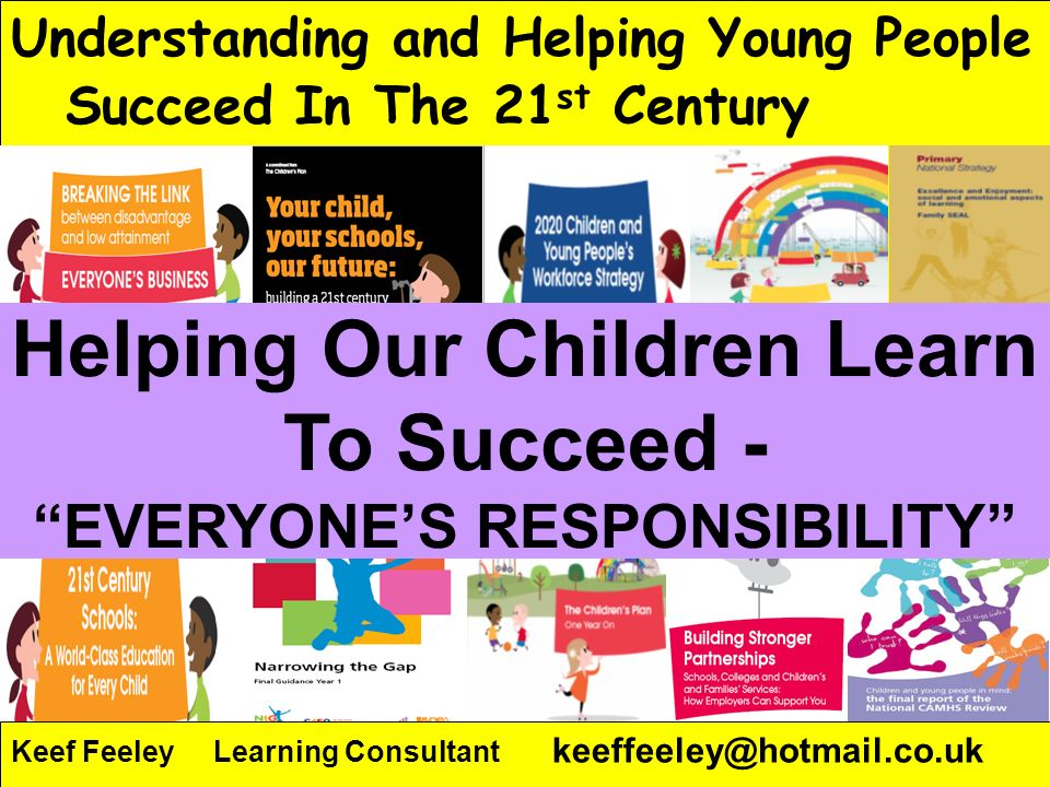Helping Our Children Learn To Succeed - EVERYONE'S RESPONSIBILITY