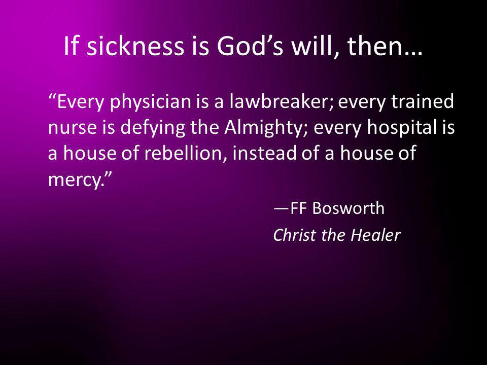 If sickness is God's will, then…