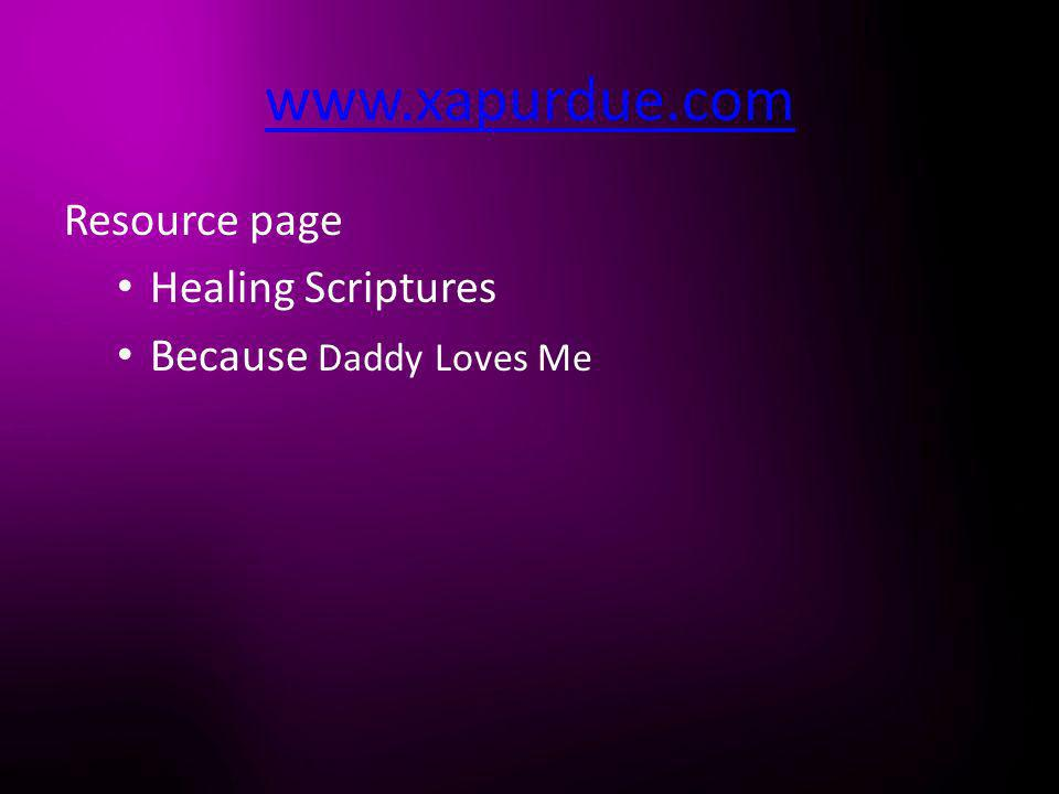 www.xapurdue.com Resource page Healing Scriptures