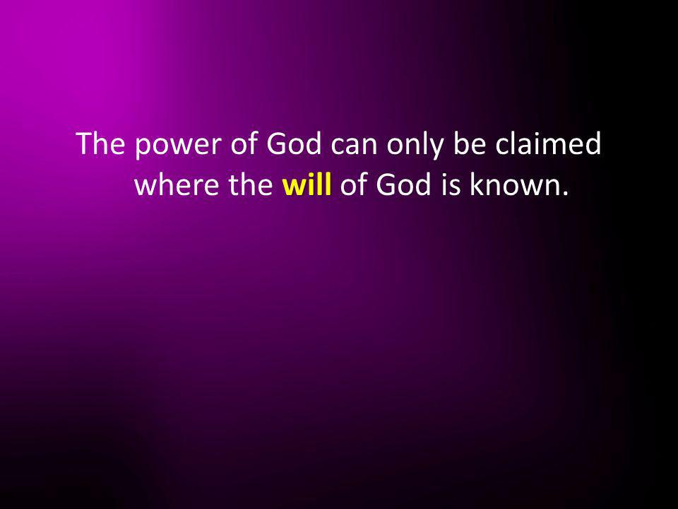 The power of God can only be claimed where the will of God is known.