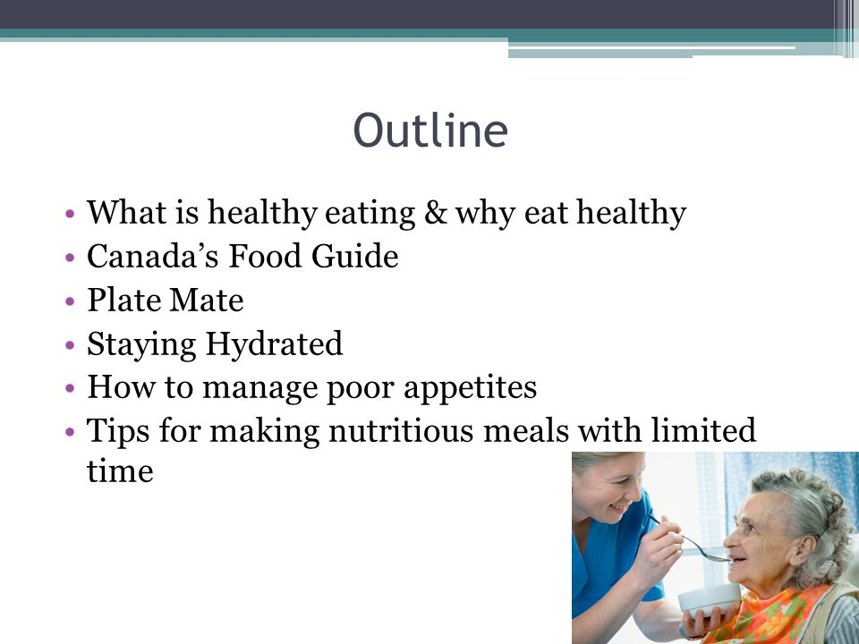 Outline What is healthy eating & why eat healthy Canada's Food Guide