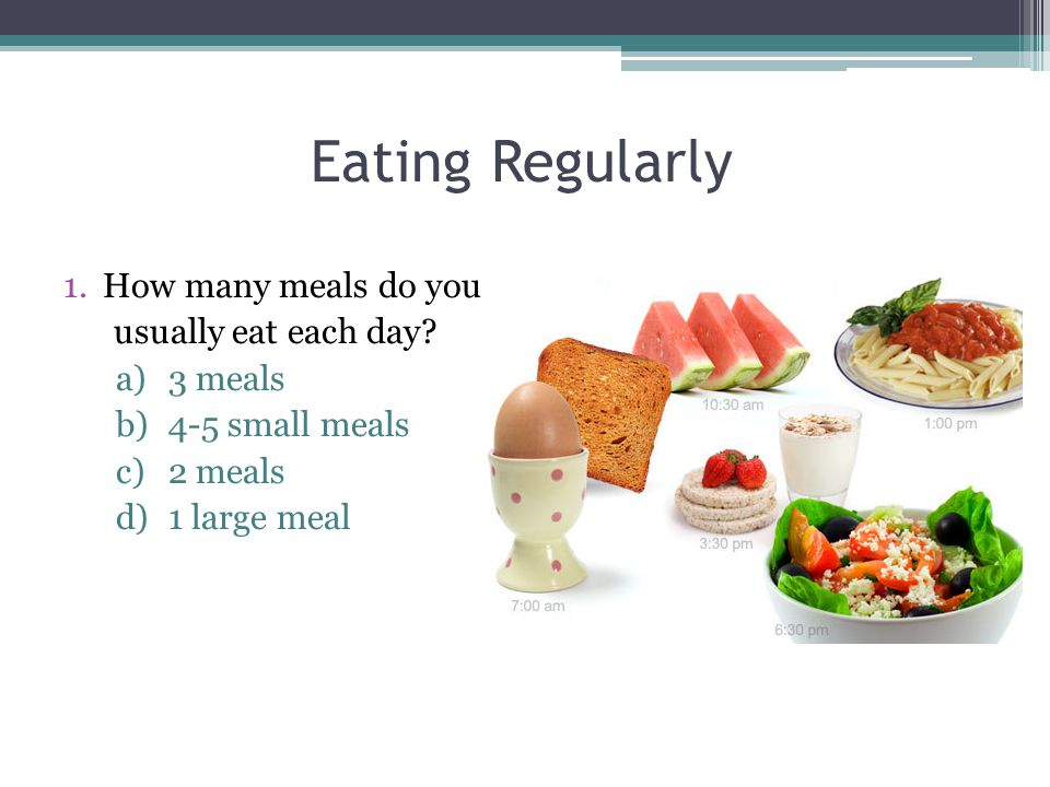 Eating Regularly How many meals do you usually eat each day 3 meals