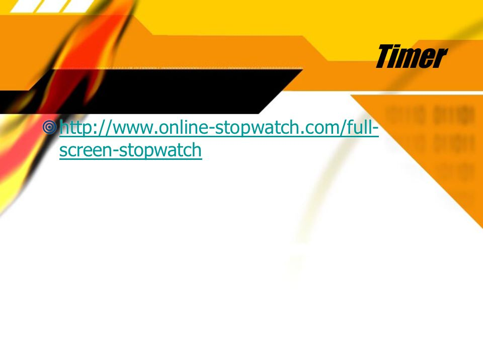Timer http://www.online-stopwatch.com/full-screen-stopwatch