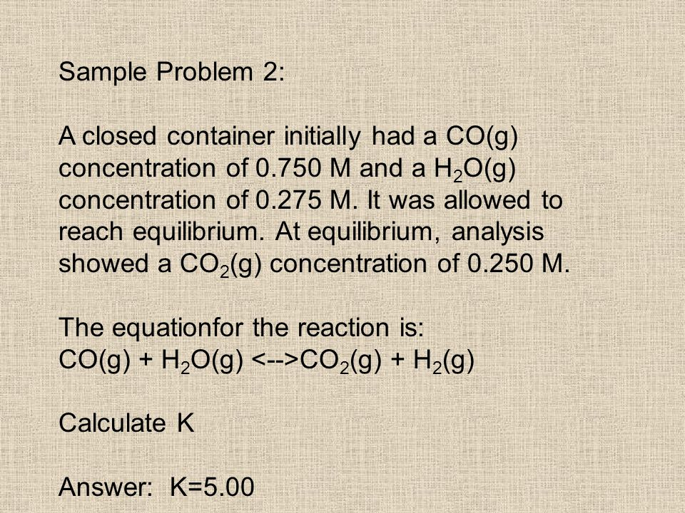 Sample Problem 2: A closed container initially had a CO(g) concentration of 0.750 M and a H2O(g)