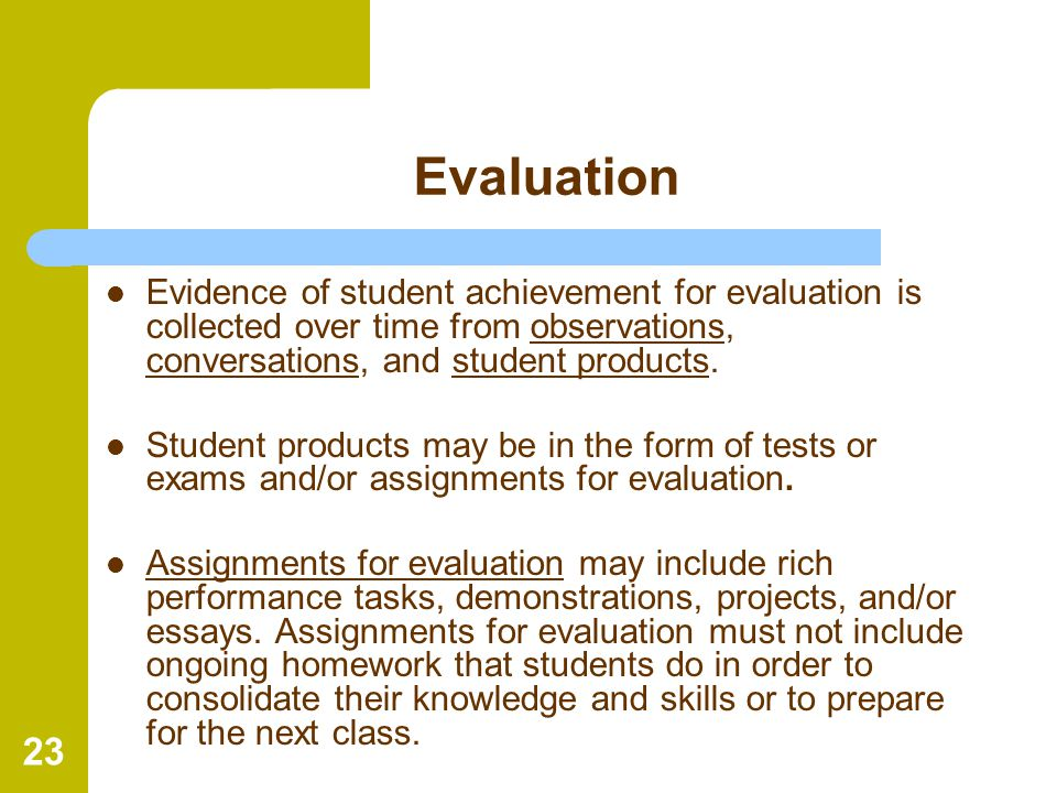Evaluation Evidence of student achievement for evaluation is collected over time from observations, conversations, and student products.