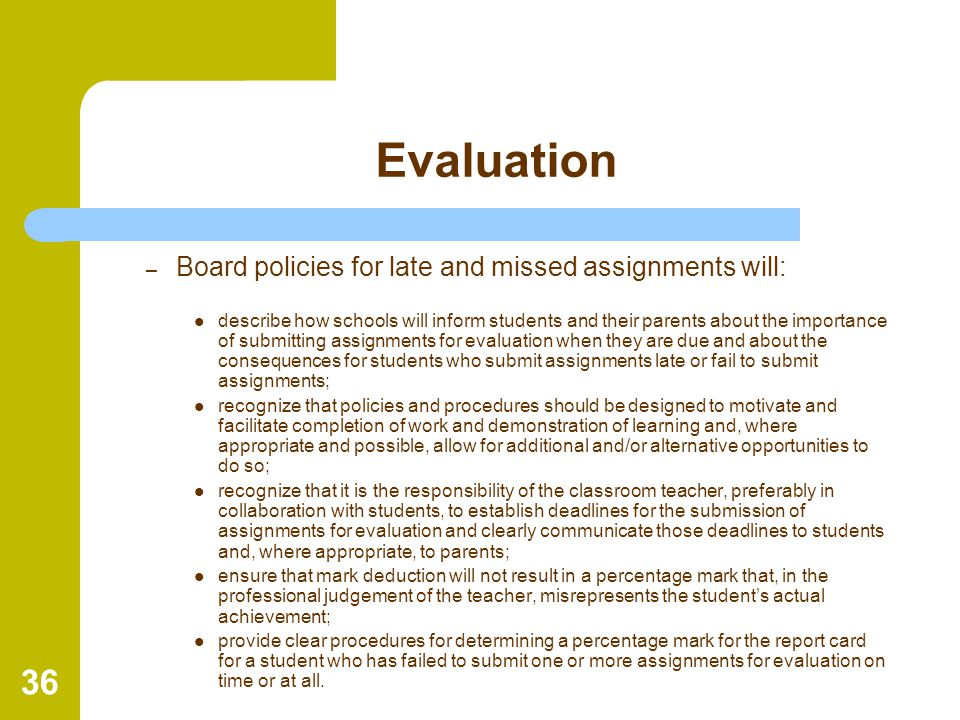 Evaluation Board policies for late and missed assignments will:
