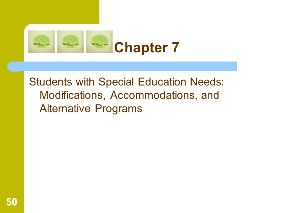 Chapter 7 Students with Special Education Needs: Modifications, Accommodations, and Alternative Programs.